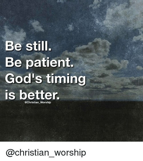 Memes, Patient, and 🤖: Be still.  Be patient.  God's timing  is better  @Christian Worship @christian_worship