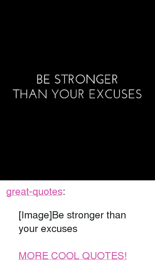 BE STRONGER THAN YOUR EXCUSES <p><a Href=httpgreat ...