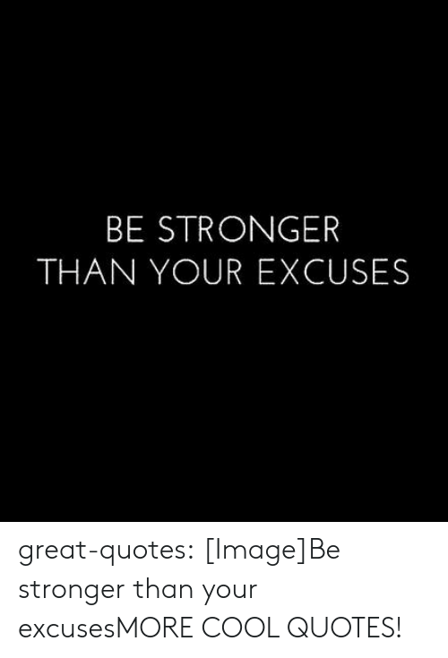 BE STRONGER THAN YOUR EXCUSES Great-Quotes ImageBe Stronger ...