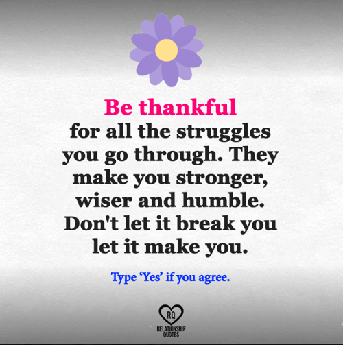 Be Thankful For All The Struggles You Go Through They Make You
