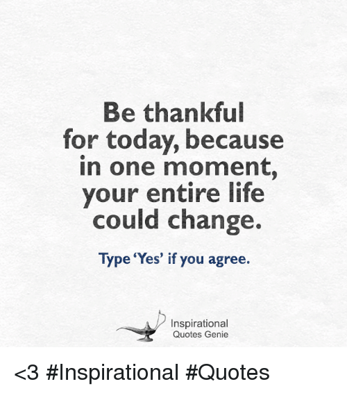 Be Thankful For Today Because In One Moment Your Entire Life Could