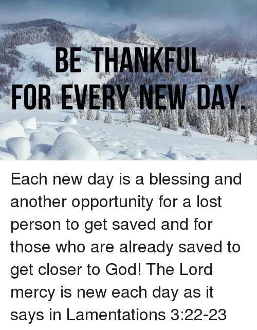 Be Thankful Forevery New Day Each New Day Is A Blessing And Another