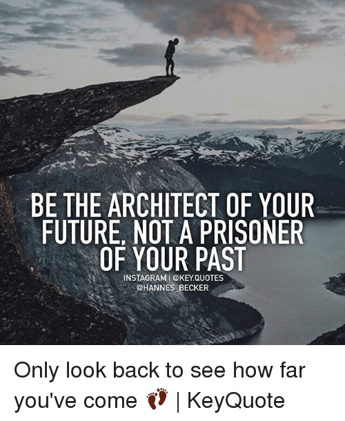 Be The Architect Of Your Future Not A Prisoner Of Your Past