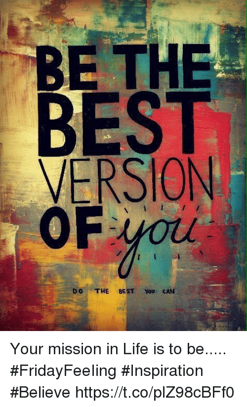 Be The Best Version Do The Best You Can Your Mission In Life Is To
