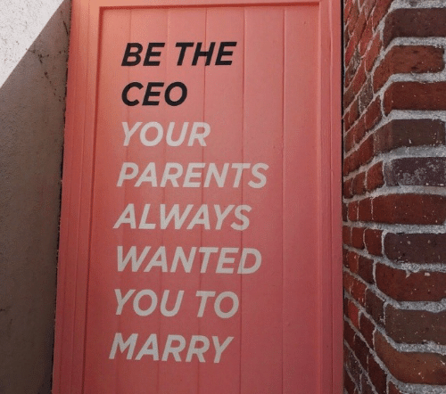 Parents, Wanted, and Ceo: BE THE  CEO  YOUR  PARENTS  ALWAYS  WANTED  YOU TO  MARRY