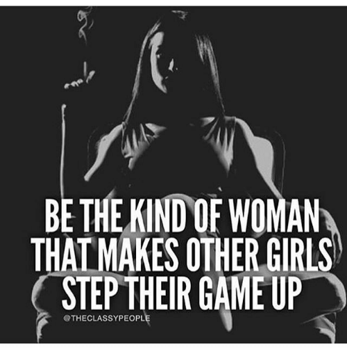 Be The Kind Of Woman Thalmakesother Girls Step Their Game Up Meme