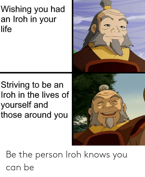 Can, You, and Person: Be the person Iroh knows you can be