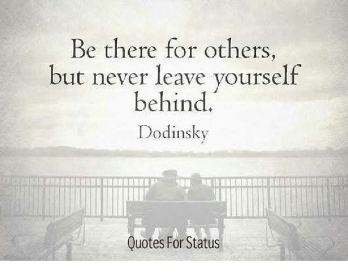 Be There For Others But Never Leave Yourself Behind Dodinsky Quotes
