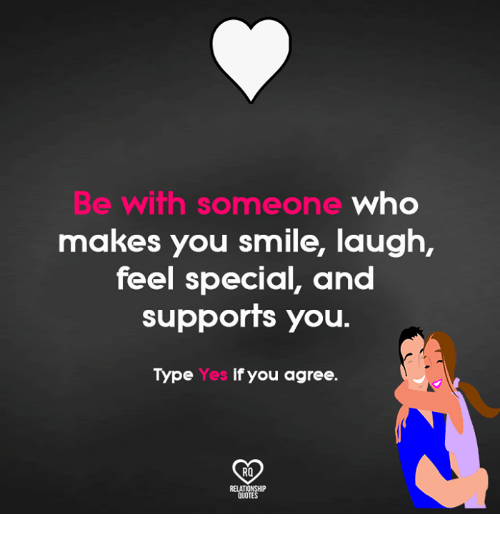 Be With Someone Who Makes You Smile Laugh Feel Special and ...