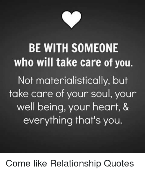 Be With Someone Who Will Take Care Of You Not Materialistically But