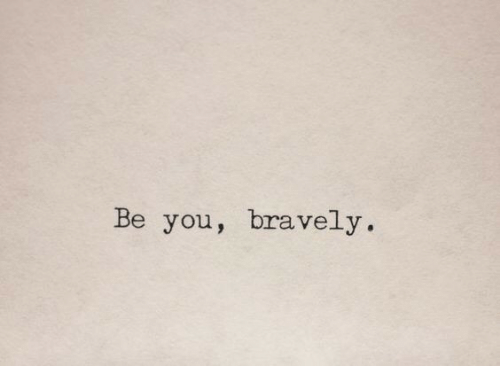 You and Be You: Be you, bravely.