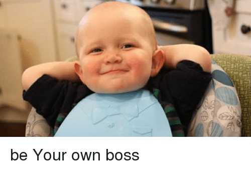 Be Your Own Boss | Funny Meme on ME.ME
