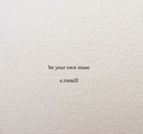 Muse, Own, and Your Own: be your own muse  e.russell