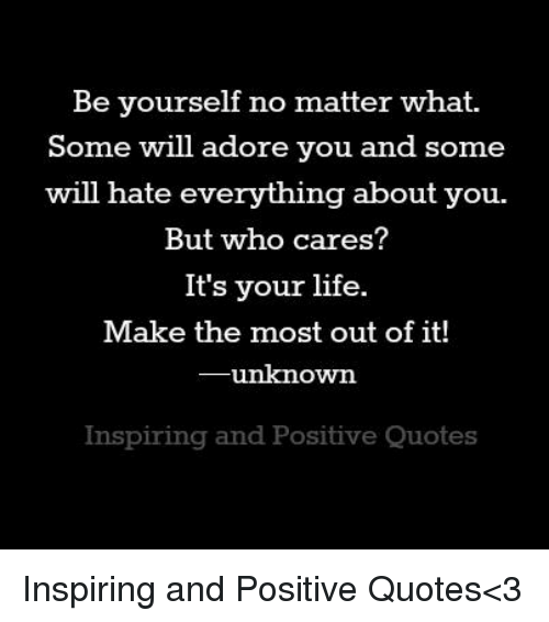 Be Yourself No Matter What Some Will Adore You And Some Will Hate