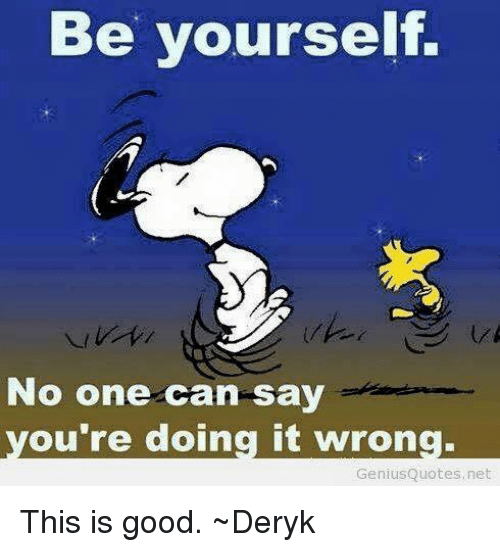 Be Yourself No One Can Say Youre Doing It Wrong Genius Quotes Net
