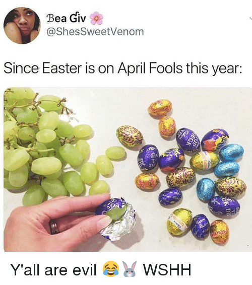 Easter, Memes, and Wshh: Bea Giv  @ShesSweetVenom  Since Easter is on April Fools this year:  DI Y'all are evil 😂🐰 WSHH