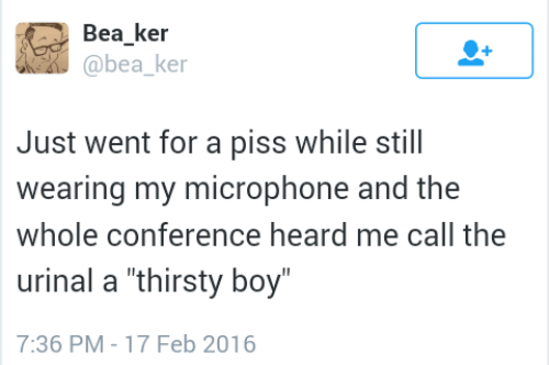 """Thirsty, Boy, and Microphone: Bea ker  @bea ke  Just went for a piss while still  wearing my microphone and the  whole conference heard me call the  urinal a """"thirsty boy  7:36 PM-17 Feb 2016"""