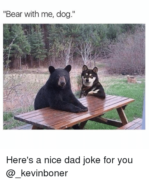 "Dad, Funny, and Meme: ""Bear with me, dog."" Here's a nice dad joke for you @_kevinboner"