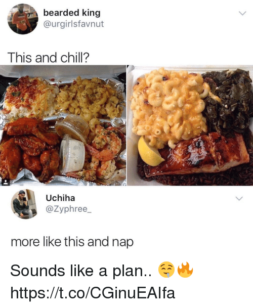 Chill, _______ and Chill, and King: bearded king  @urgirlsfavnut  This and chill?  Uchiha  @Zyphree  more like this and nap Sounds like a plan.. 🤤🔥 https://t.co/CGinuEAIfa