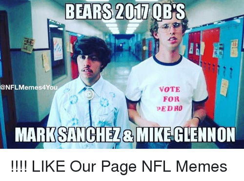 Memes, Nfl, and Bears: BEARS 2017 OBS  BEARS Ou  VOTE  FOR  pEDRO  MARK SANCHEZ& MIKE GLENNON !!!!  LIKE Our Page NFL Memes