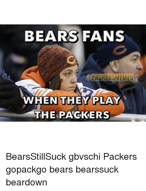 Bears Fans When They Plan The Packers Bearsstillsuck Gbvschi Packers