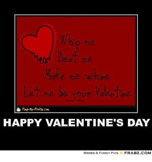 beat me me whine happy valentines day memes funny 14395637 25 best valentines day meme funny memes whatr memes, laughing
