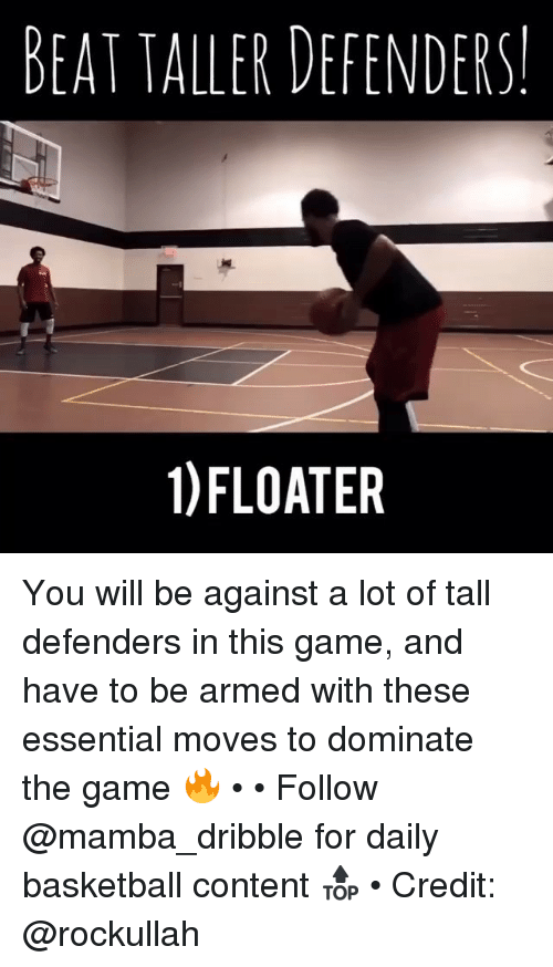 Basketball, Memes, and The Game: BEAT TALLER DEFENDERS  1)FLOATER You will be against a lot of tall defenders in this game, and have to be armed with these essential moves to dominate the game 🔥 • • Follow @mamba_dribble for daily basketball content 🔝 • Credit: @rockullah