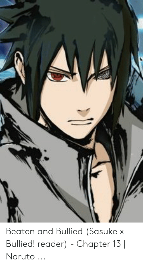 Beaten and Bullied Sasuke X Bullied! Reader - Chapter 13