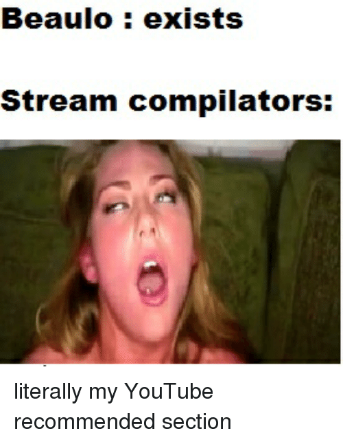 Beaulo Exists Stream Compilators | Youtube com Meme on ME ME