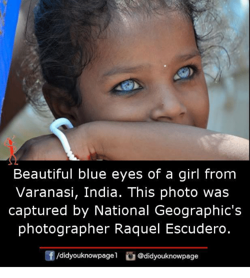 Beautiful, Memes, and Blue: Beautiful blue eyes of a girl from  Varanasi, India. This photo was  captured by National Geographic's  photographer Raquel Escudero.  团/didyouknowpagel。@didyouknowpage