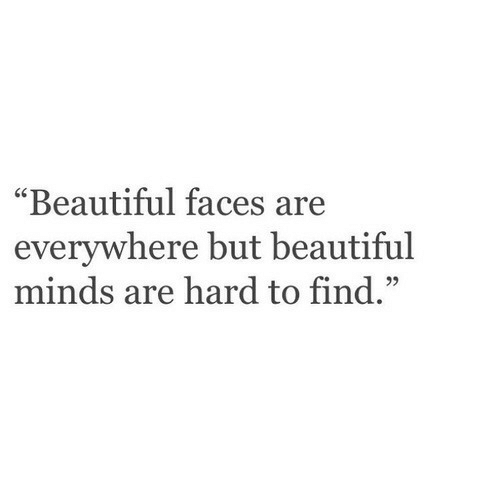 "Beautiful, Everywhere, and Find: ""Beautiful faces are  everywhere but beautiful  minds are hard to find.""  95"