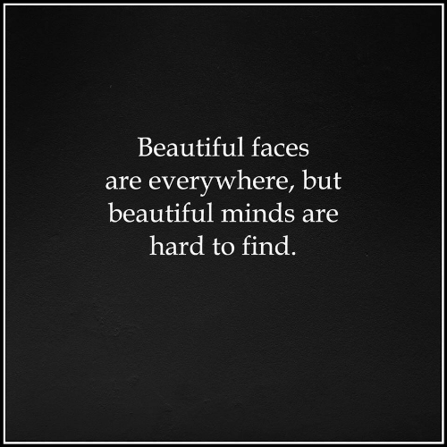 Beautiful, Everywhere, and Find: Beautiful faces  are everywhere, but  beautiful minds are  hard to find.