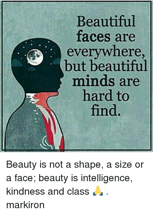 Beautiful, Memes, and Kindness: Beautiful  LT  aces are  everywhere  but beautiful  minds are  hard to  find. Beauty is not a shape, a size or a face; beauty is intelligence, kindness and class 🙏 . markiron