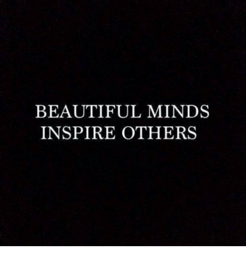 Beautiful, Inspire, and  Others: BEAUTIFUL MINDS  INSPIRE OTHERS