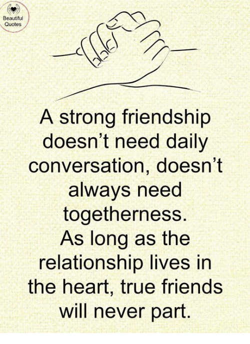 Beautiful Quotes a Strong Friendship Doesn't Need Daily Conversation  Doesn't Always Need Togetherness as Long as the Relationship Lives in the  Heart True Friends Will Never Part | Beautiful Meme on ME.ME