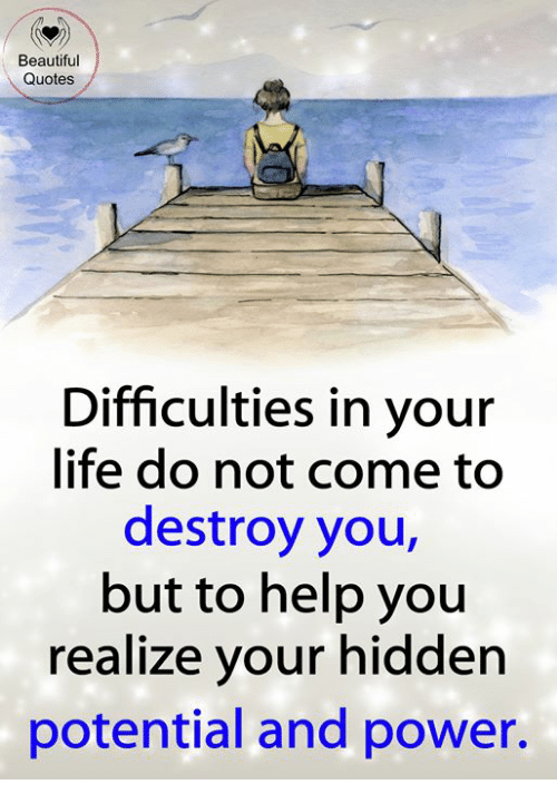 Beautiful Quotes Difficulties In Your Life Do Not Come To Destroy