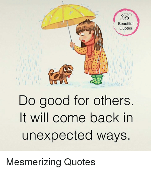 Beautiful Quotes Do Good For Others It Will Come Back In Unexpected
