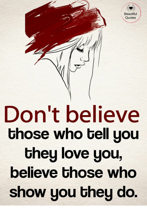 Beautiful Quotes Dont Believe Those Who Tell You Uhey Love You