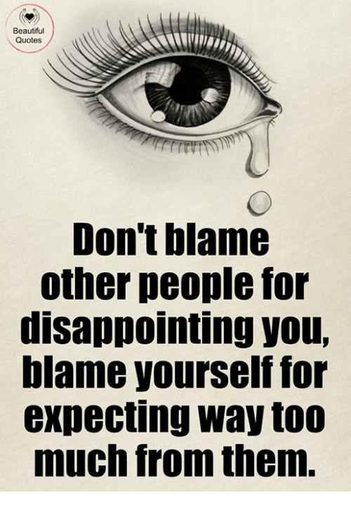Beautiful Quotes Dont Blame Other People For Disappointing You
