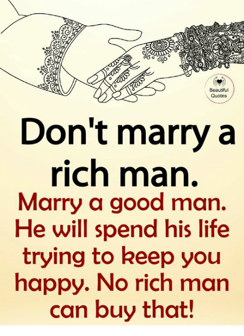 Beautiful Quotes Dont Marry A Ich Man Marry A Good Marn He Will