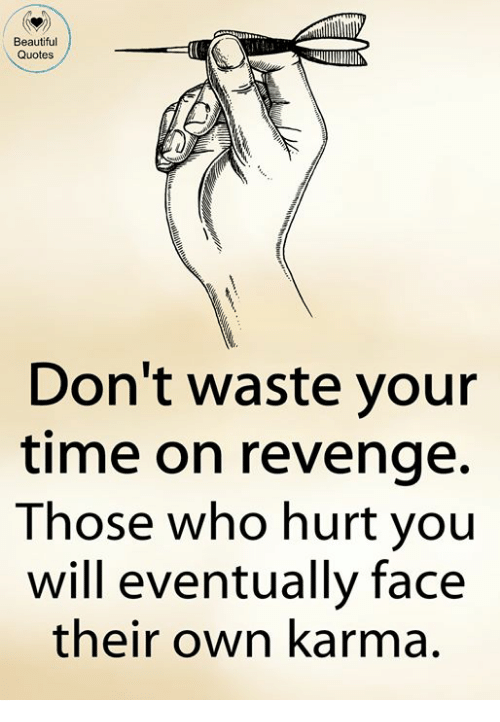 Beautiful Quotes Don T Waste Your Time On Revenge Those Who