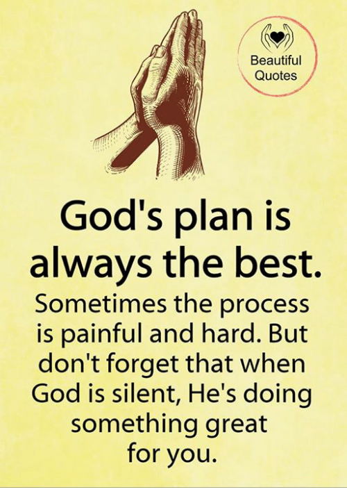 Beautiful, God, and Memes: Beautiful  Quotes  God's plan is  always the best.  Sometimes the process  is painful and hard. But  don't forget that when  God is silent, He's doing  something great  for you.