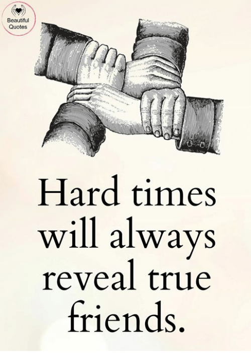 Beautiful Quotes Hard Times Will Always Reveal True Friends