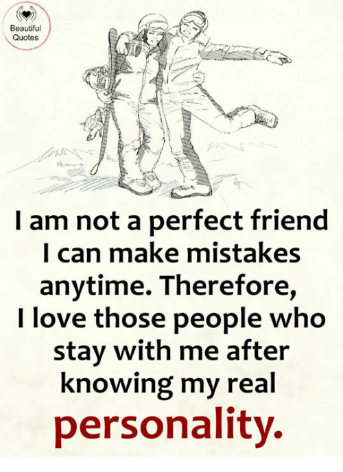 Beautiful Quotes I Am Not a Perfect Friend I Can Make ...
