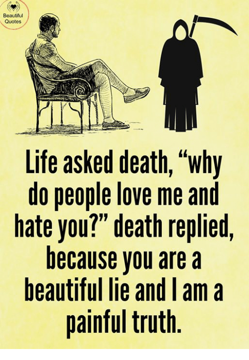 Beautiful Quotes Life Asked Death Why Do People Love Me And Hate You Beauteous Quotes For Life And Death
