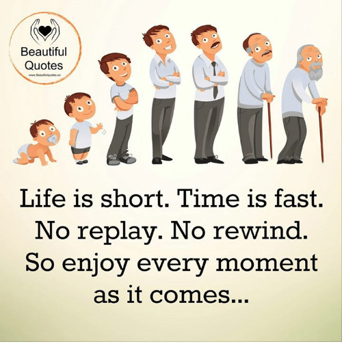 Image of: Beautiful Life Beautiful Life And Memes Beautiful Quotes Life Is Short Time Is Fast Funny Beautiful Quotes Life Is Short Time Is Fast No Replay No Rewind So