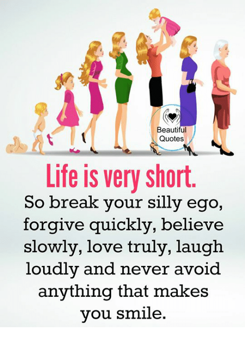Beautiful Quotes Life Is Very Short So Break Your Silly Ego Forgive
