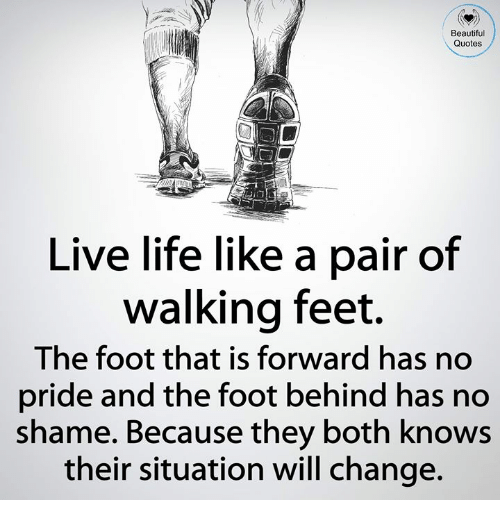 Beautiful Quotes Live Life Like A Pair Of Walking Feet The Foot That Extraordinary Quotes To Live Life By