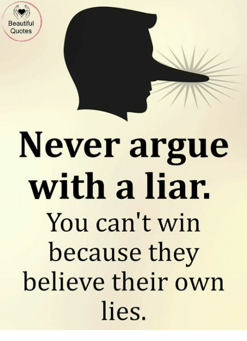 Beautiful Quotes Never Argue With a Liar You Can\'t Win ...