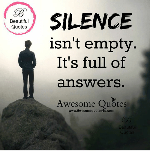 Awesome Quotes Beautiful Quotes SILENCE Isn't Empty It's Full of Ans Ers Awesome  Awesome Quotes